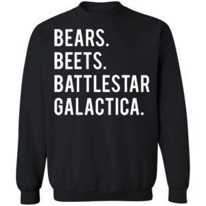 Bear beets battlestar galactica shirt Sweatshirt