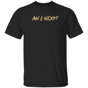 Am I Next Shirt