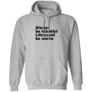 Always Be Thankful Life Could Be Worse Hoodie Kay.Boateng Bk_Oxygen7