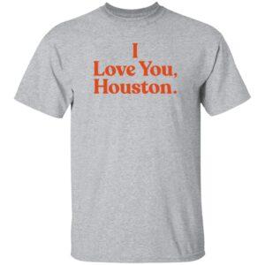 Apollohou Store Merch I Love You Houston T Shirt